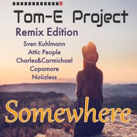 TOM-E PROJECT - SOMEWHERE (REMIX EDITION)